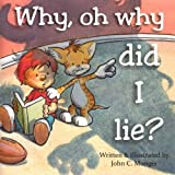 img - for Why oh Why Did I Lie? book / textbook / text book