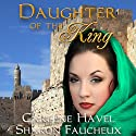 Daughter of the King Audiobook by Carlene Havel, Sharon Faucheux Narrated by Becky Boyd