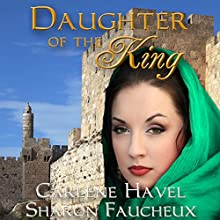 Daughter of the King (       UNABRIDGED) by Carlene Havel, Sharon Faucheux Narrated by Becky Boyd