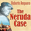 The Neruda Case: A Novel Audiobook by Roberto Ampuero Narrated by Robertson Dean