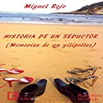 Historias de un seductor: Memorias de un gilipollas: [Stories of a Seducer: Memoirs of an Asshole] | Miguel Rojo