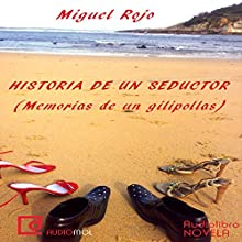 Historias de un seductor: Memorias de un gilipollas: [Stories of a Seducer: Memoirs of an Asshole] (       UNABRIDGED) by Miguel Rojo Narrated by Juan Manuel Martínez