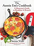 The Auntie Ems Cookbook: A Musicians Guide to Breakfast and Brunch