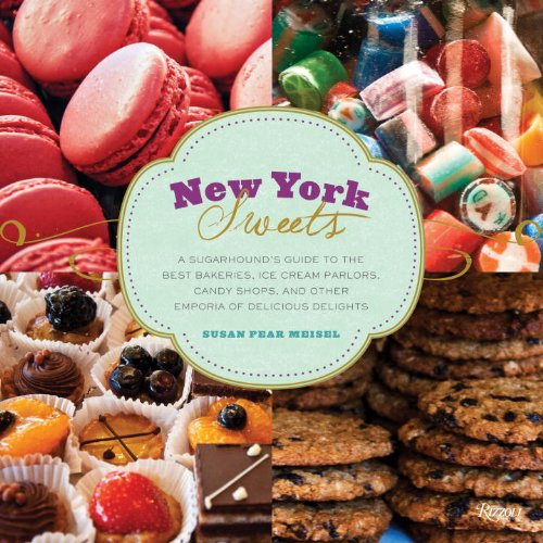 New York Sweets: A Sugarhound's Guide to the Best Bakeries, Ice Cream Parlors, Candy Shops, and Other Emporia of Delicious Delights by Susan Meisel