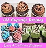 Cupcake Cookbook: 103 Simple and Delicious Cupcake Recipes (Cupcake cookbook, Cupcake recipes, Cupcake, Cupcake recipe book)