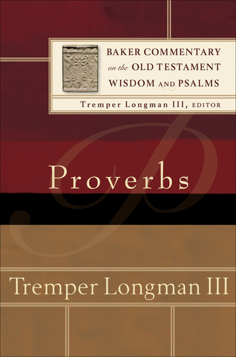 Tremper Longman: Proverbs (Baker Commentary on the Old Testament Wisdom and Psalms)