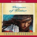 Whispers of Winter Audiobook by Tracie Peterson Narrated by Christina Moore