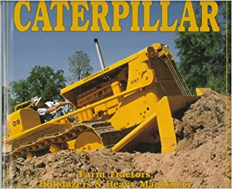 Caterpillar: Farm Tractors, Bulldozers & Heavy Machinery written by Randy Leffingwell