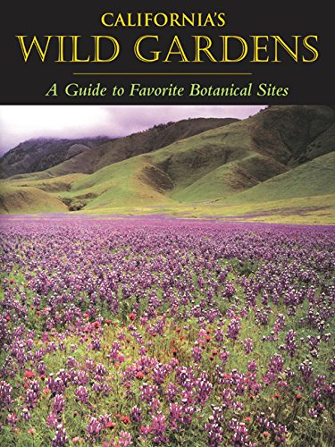 California?s Wild Gardens: A Guide to Favorite Botanical Sites