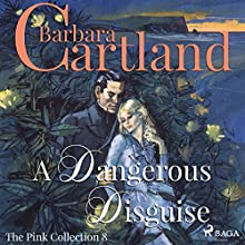 A Dangerous Disguise (The Pink Collection 8) Audiobook by Barbara Cartland Narrated by Anthony Wren