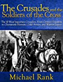 img - for The Crusades and the Soldiers of the Cross: The 10 Most Important Crusaders, From German Emperors to Charismatic Hermits, Child Armies, and Warrior Lepers book / textbook / text book