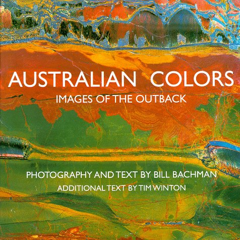 Australian Colors : Images of the Outback, Bachman,Bill/Winton,Tim