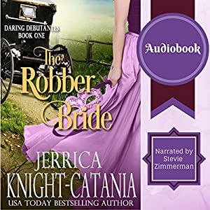 The Robber Bride: The Daring Debutantes, Book 1 | [Jerrica Knight-Catania]