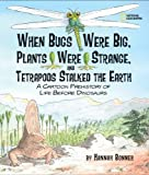 When Bugs Were Big, Plants Were Strange, and Tetrapods Stalked the Earth: A Cartoon Prehistory of Life before Dinosaurs