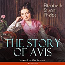 The Story of Avis Audiobook by Elizabeth Stuart Phelps Narrated by Alice Johnson