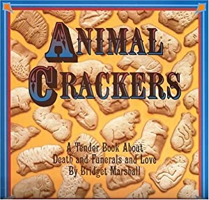 Animal Crackers: A Tender Book About Death and Funerals and Love Bridget Marshall and Ron Boldt