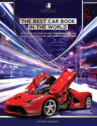 The Best Car Book in The World: Exploring the World's Most Expensive Cars, The World's Rarest Cars, and Cars of the Future