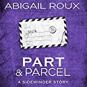 Part & Parcel: Sidewinder, Book 3 Audiobook by Abigail Roux Narrated by Brock Thompson