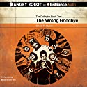 The Wrong Goodbye: Collector, Book 2 (       UNABRIDGED) by Chris F. Holm Narrated by Brian Vander Ark