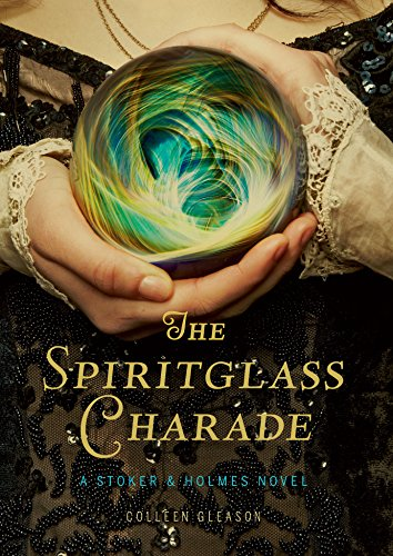 Colleen Gleason - The Spiritglass Charade: A Stoker & Holmes Novel