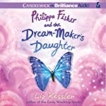 Philippa Fisher and the Dream-Maker's Daughter: Philippa Fisher, Book 2 | Liz Kessler