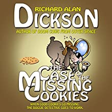 The Case of the Missing Cookies (       UNABRIDGED) by Richard Alan Dickson Narrated by Richard Alan Dickson