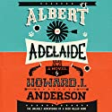 Albert of Adelaide (       UNABRIDGED) by Howard L. Anderson Narrated by Amelia Cormack