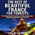 The Best of Beautiful France for Tourists, 2nd Edition: The Ultimate Guide for France's Sites, Restaurants, Shopping and Beaches for Tourists Audiobook by  Getaway Guides Narrated by Millian Quinteros