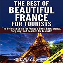 The Best of Beautiful France for Tourists, 2nd Edition: The Ultimate Guide for France's Sites, Restaurants, Shopping and Beaches for Tourists (       UNABRIDGED) by Getaway Guides Narrated by Millian Quinteros