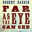 Far as the Eye Can See Audiobook by Robert Bausch Narrated by Joel Richards