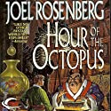 Hour of the Octopus (       UNABRIDGED) by Joel Rosenberg Narrated by Ray Chase