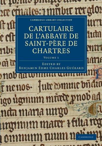 Cartulaire De L'Abbaye De Saint-Père De Chartres: Volume 1 (Cambridge Library Collection - Medieval History) (French Edition)