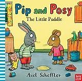 Pip and Posy: The Little Puddle [ハードカバー] / Nosy Crow (著); Axel Scheffler (イラスト); Nosy Crow (刊)