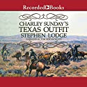 Charley Sunday's Texas Outfit (       UNABRIDGED) by Stephen Lodge Narrated by Tom Stechschulte
