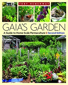 Gaia's Garden, Second Edition: A Guide to Home-Scale PermacultureReclaiming Domesticity from a Consumer Culture