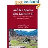 Auf den Spuren alter Kulturen - Band II: Nicht nur eine Chronik des Freundeskreises Alte Kulturen e.V. Freiberg...