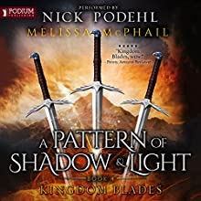 Kingdom Blades: A Pattern of Shadow and Light, Book 4 Audiobook by Melissa McPhail Narrated by Nick Podehl