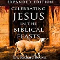 Celebrating Jesus in the Biblical Feasts: Discovering Their Significance to You as a Christian, Expanded Edition Hörbuch von Richard Booker Gesprochen von: William Crockett