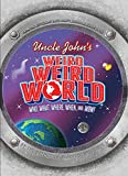 Uncle Johns Weird, Weird World: Who, What, Where, When, and Wow!