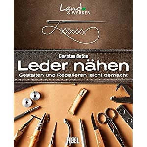 Leder nähen: Gestalten und Reparieren leicht gemacht (Land & Werken)