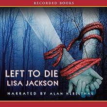 Left to Die (       UNABRIDGED) by Lisa Jackson Narrated by Alan Nebelthau
