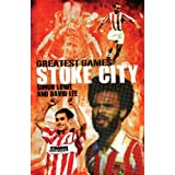 Stoke City's Greatest Games: The Potters' Fifty Finest Matchesby Simon Lowe