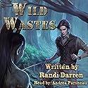 Wild Wastes Hörbuch von Randi Darren Gesprochen von: Andrea Parsneau