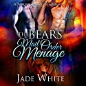 The Bears Mail Order Menage Audiobook by Jade White Narrated by Audrey Lusk