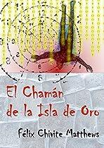 El Chamán De La Isla De Oro (spanish Edition) From Felix Chivite Matthews