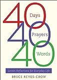 40 Days, 40 Prayers, 40 Words: Lenten Reflections for Everyday Life: Lenten Reflections for Everyday Life