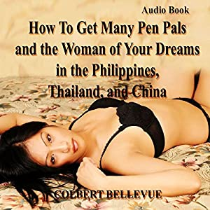 How to Get Many Pen Pals and the Woman of Your Dreams in the Philippines, Thailand, and China Audiobook