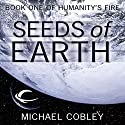 Seeds of Earth: Humanity's Fire, Book 1 Audiobook by Michael Cobley Narrated by David Thorpe