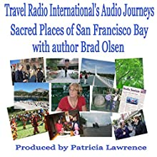 Sacred Places of San Francisco Bay: with Author Brad Olsen  by Patricia Lawrence Narrated by Phillip Ebert, Patricia Lawrence