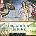 Imagining Minds: The Neuro-Aesthetics of Austen, Eliot, and Hardy: Theory Interpretation Narrative Audiobook by Kay Young Narrated by Cynthia Wallace